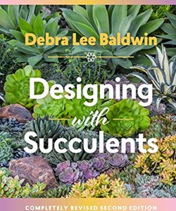 Designing With Succulents, Book, Debra Lee Baldwin Debra Lee Baldwin San Diego, CA