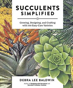 Succulents Simplified, Gardening Book, Debra Lee Baldwin Debra Lee Baldwin San Diego, CA