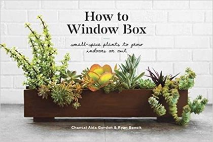 How To Window Box, Chantal Aida, Ryan Benoit Clarkson Potter ,