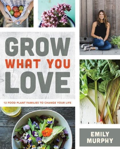 Grow What You Love, Emily Murphy Firefly Books Richmond Hill, ON